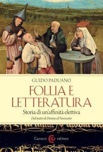 Follia e letteratura, storia di un'affinità elettiva. Dal teatro di Dioniso al Novecento, Guido Paduano