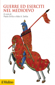 Guerre ed eserciti nel Medioevo, Paolo Grillo, Aldo A. Settia