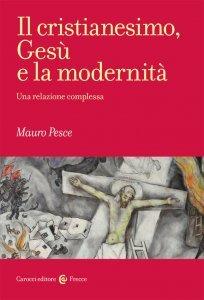 Il cristianesimo, Gesù e la modernità. Una relazione complessa, Mauro Pesce
