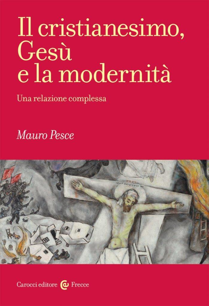 """""""Il cristianesimo, Gesù e la modernità. Una relazione complessa"""" di Mauro Pesce"""
