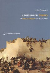 """""""Il mistero del tempio. La rivolta ebraica sotto Traiano"""" di Livia Capponi"""