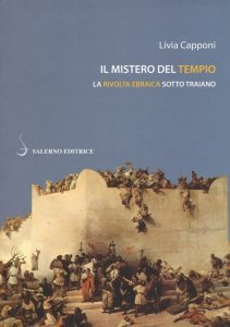 Il mistero del tempio. La rivolta ebraica sotto Traiano, Livia Capponi