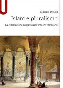 Islam e pluralismo. La coabitazione religiosa nell'Impero ottomano, Federico Donelli