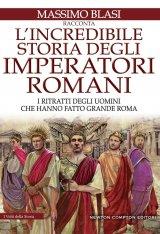 """""""L'incredibile storia degli imperatori romani. I ritratti degli uomini che hanno fatto grande Roma"""" di Massimo Blasi"""