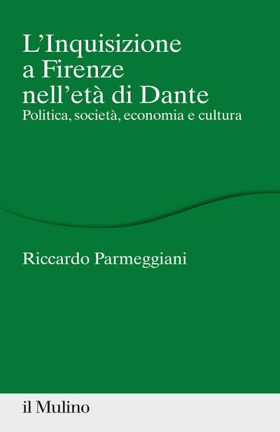 """""""L'inquisizione a Firenze nell'età di Dante. Politica, società, economia e cultura"""" di Riccardo Parmeggiani"""