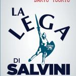"""""""La Lega di Salvini. Estrema destra di governo"""" di Gianluca Passarelli e Dario Tuorto"""