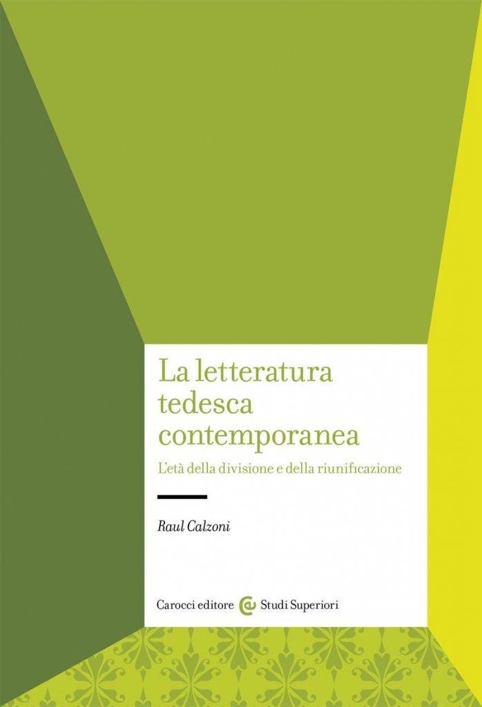 """""""La letteratura tedesca contemporanea. L'età della divisione e della riunificazione"""" di Raul Calzoni"""