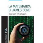 """""""La matematica di James Bond. Alla scoperta della crittografia"""" di Stefano Leonesi"""