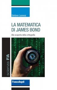 La matematica di James Bond. Alla scoperta della crittografia, Stefano Leonesi