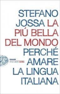 La più bella del mondo. Perché amare la lingua italiana, Stefano Jossa