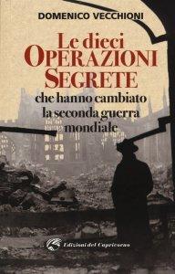 Le dieci operazioni segrete che hanno cambiato la seconda guerra mondiale, Domenico Vecchioni