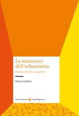 """""""Le mutazioni dell'urbanistica. Principi, tecniche, competenze"""" di Patrizia Gabellini"""