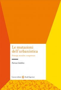Le mutazioni dell'urbanistica. Principi, tecniche, competenze, Patrizia Gabellini