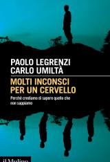 """""""Molti inconsci per un cervello. Perché crediamo di sapere quello che non sappiamo"""" di Paolo Legrenzi e Carlo Umiltà"""
