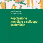 """""""Popolazione mondiale e sviluppo sostenibile. Crescita, stagnazione e declino"""" di Aurora Angeli e Silvana Salvini"""