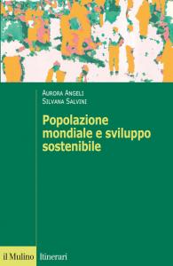 Popolazione mondiale e sviluppo sostenibile. Crescita, stagnazione e declino, Aurora Angeli, Silvana Salvini