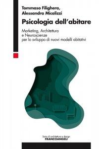 Psicologia dell'abitare. Marketing, Architettura e Neuroscienze per lo sviluppo di nuovi modelli abitativi, Alessandra Micalizzi, Tommaso Filighera