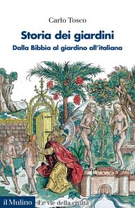 Storia dei giardini. Dalla Bibbia al giardino all'italiana, Carlo Tosco