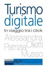 """""""Turismo digitale. In viaggio tra i click"""" di Alessandra Olietti e Patrizia Musso"""