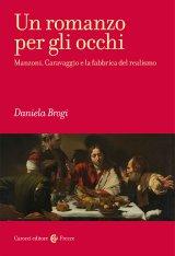"""""""Un romanzo per gli occhi. Manzoni, Caravaggio e la fabbrica del realismo"""" di Daniela Brogi"""