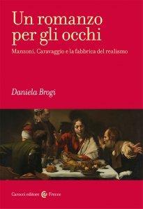 Un romanzo per gli occhi. Manzoni, Caravaggio e la fabbrica del realismo, Daniela Brogi