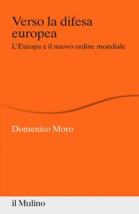 Verso la difesa europea. L'Europa e il nuovo ordine mondiale, Domenico Moro