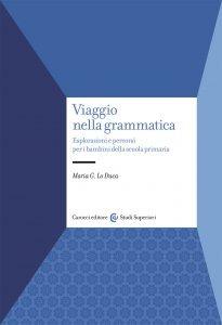 Viaggio nella grammatica. Esplorazioni e percorsi per i bambini della scuola primaria, Maria G. Lo Duca