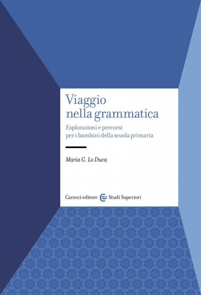 """""""Viaggio nella grammatica. Esplorazioni e percorsi per i bambini della scuola primaria"""" di Maria G. Lo Duca"""