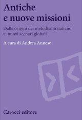 """""""Antiche e nuove missioni. Dalle origini del metodismo italiano ai nuovi scenari globali"""" a cura di Andrea Annese"""