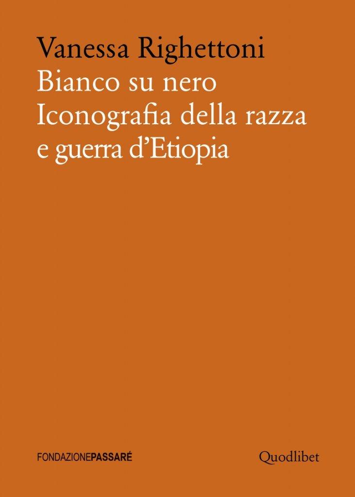 """""""Bianco su nero. Iconografia della razza e guerra d'Etiopia"""" di Vanessa Righettoni"""