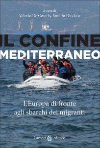 Il confine mediterraneo. L'Europa di fronte agli sbarchi dei migranti, Valerio De Cesaris, Emidio Diodato