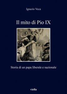 Il mito di Pio IX. Storia di un papa liberale e nazionale, Ignazio Veca