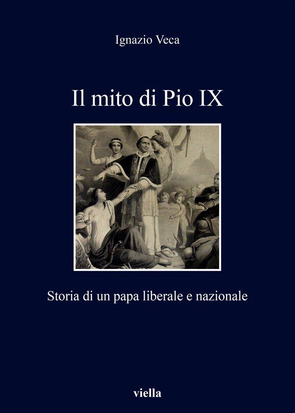 """""""Il mito di Pio IX. Storia di un papa liberale e nazionale"""" di Ignazio Veca"""