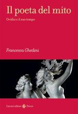 """""""Il poeta del mito. Ovidio e il suo tempo"""" di Francesca Ghedini"""