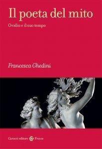 Il poeta del mito. Ovidio e il suo tempo, Francesca Ghedini