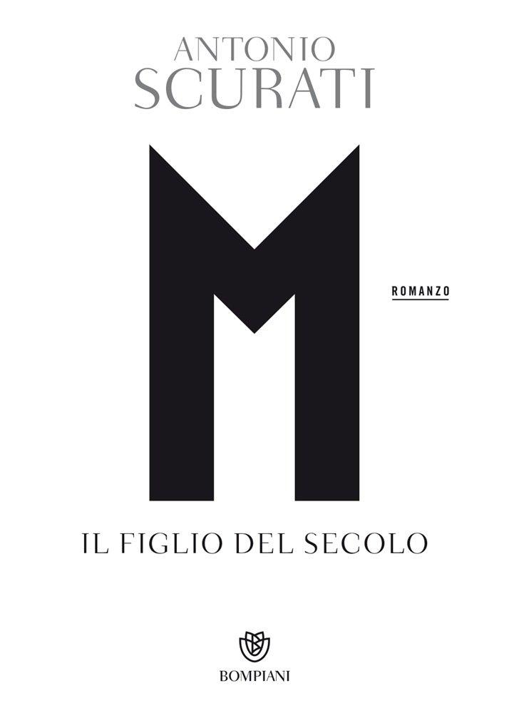 """""""M. Il figlio del secolo"""" di Antonio Scurati: riassunto trama e recensione"""