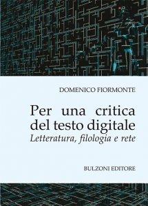 Per una critica del testo digitale. Letteratura, filologia e rete, Domenico Fiormonte