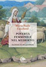 """""""Povertà femminile nel medioevo. Istantanee di vita quotidiana"""" di Maria Paola Zanoboni"""