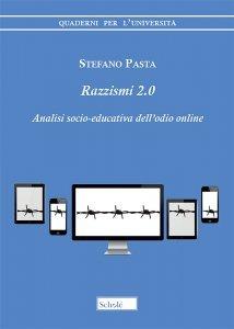 Razzismi 2.0. Analisi socio-educativa dell'odio online, Stefano Pasta
