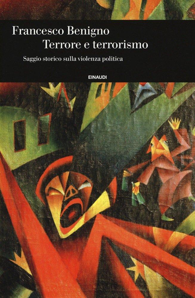 """""""Terrore e terrorismo. Saggio storico sulla violenza politica"""" di Francesco Benigno"""