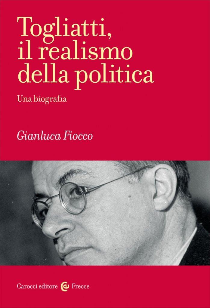 """""""Togliatti, il realismo della politica. Una biografia"""" di Gianluca Fiocco"""