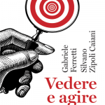 """""""Vedere e agire. Come occhio e cervello costruiscono il mondo"""" di Silvano Zipoli Caiani e Gabriele Ferretti"""