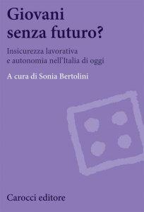 Giovani senza futuro? Insicurezza lavorativa e autonomia nell'Italia di oggi, Sonia Bertolini
