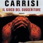 """""""Il gioco del suggeritore"""" di Donato Carrisi: trama e recensione"""