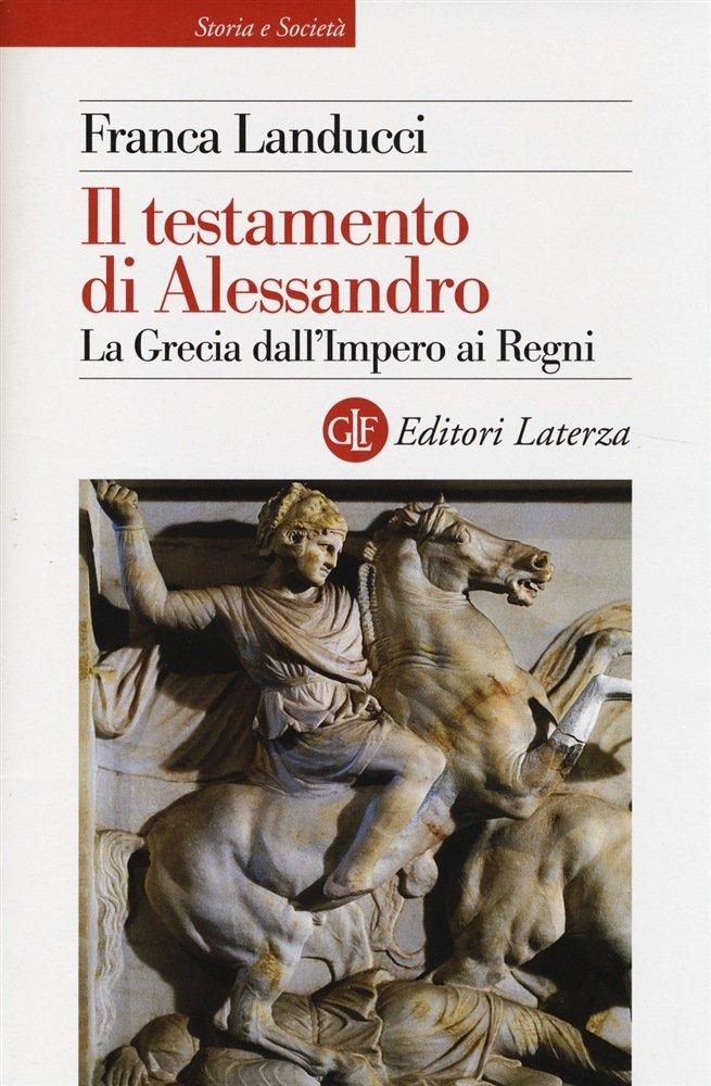 """""""Il testamento di Alessandro. La Grecia dall'Impero ai Regni"""" di Franca Landucci"""