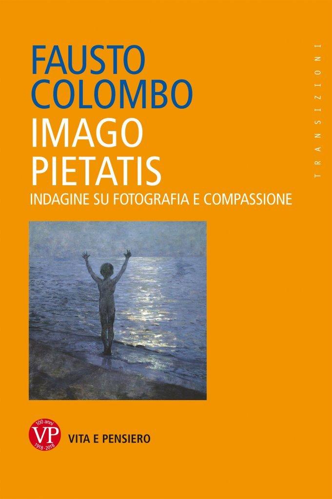 """""""Imago Pietatis. Indagine su fotografia e compassione"""" di Fausto Colombo"""