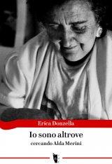"""""""Io sono altrove. Cercando Alda Merini"""" di Erica Donzella"""