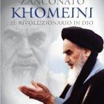 """""""Khomeini. Il rivoluzionario di Dio"""" di Alberto Zanconato"""