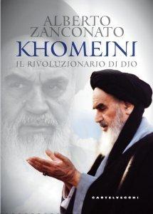 Khomeini. Il rivoluzionario di Dio, Alberto Zanconato