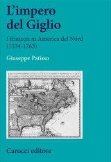 """""""L'impero del Giglio. I francesi in America del Nord (1534-1763)"""" di Giuseppe Patisso"""